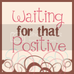 Waiting for that Positive